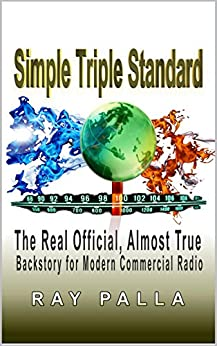 Simple Triple Standard: The Real Official, Almost True Backstory for Modern Commercial Radio by [Palla, Ray]