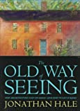 The Old Way of Seeing: How Architecture Lost Its Magic - And How to Get It Back