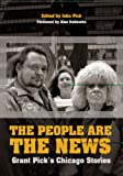 img - for The People Are the News: Grant Pick's Chicago Stories book / textbook / text book
