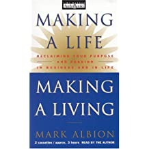 Making A Life Making A Living: Reclaiming Your Purpose And Passion In Business And In Life