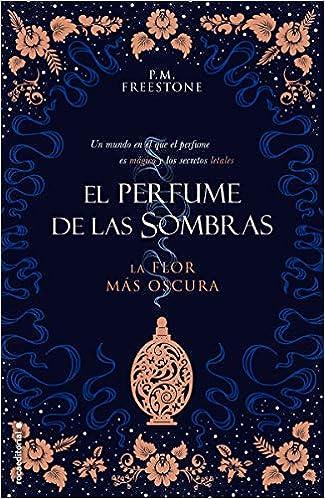 La flor más oscura. El perfume de las sombras Vol. I Roca Juvenil: Amazon.es: Freestone, P.M., Angulo Fernández, María: Libros