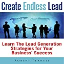 Create Endless Lead: Learn The Lead Generation Strategies for Your Business' Success Audiobook by Robert Ferrell Narrated by Nancy Peterson