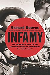 Infamy: The Shocking Story of the Japanese-American Internment in World War II by Richard Reeves (2015-04-21)
