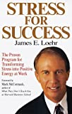 Stress for Success, James E. Loehr, 0812926757