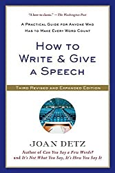 How to Write and Give a Speech: A Practical Guide for Anyone Who Has to Make Every Word Count by Joan Detz (2014-03-04)