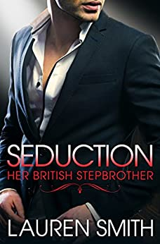 Seduction: (Her British Stepbrother Book 2) by [Smith, Lauren]