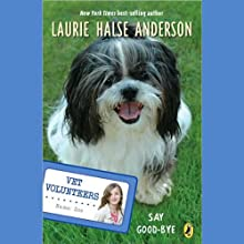 Say Good-bye: Vet Volunteers Audiobook by Laurie Halse Anderson Narrated by Jessica Almasy
