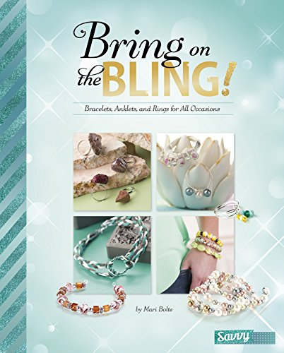 Bring on the Bling!: Bracelets, Anklets, and Rings for All Occasions (Accessorize Yourself!)