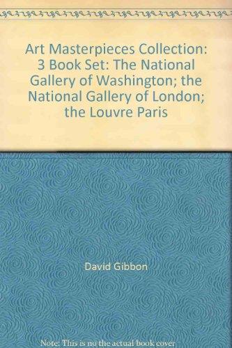 Art Masterpieces Collection: 3 Book Set: The National Gallery of Washington; the National Gallery of London; the Louvre Paris