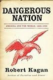 Dangerous Nation: America in the World 1600-1898