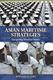 Asian Maritime Strategies, Bernard D. Cole, 1591141621