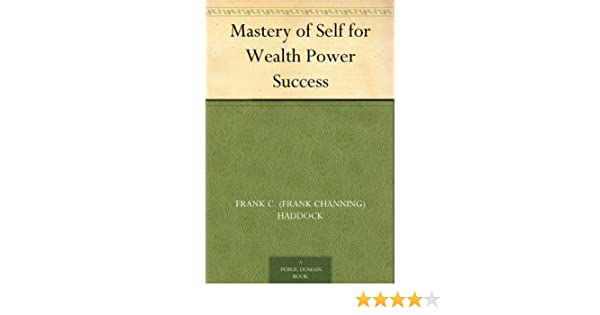 Mastery of Self for Wealth Power Success: Power For Success