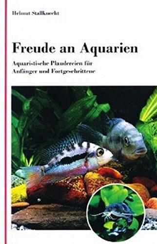 Freude an Aquarien: Aquaristische Plaudereien für Anfänger und Fortgeschrittene