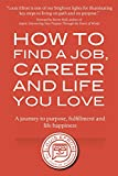 How to Find a Job, Career and Life You Love (2nd Edition): A journey to purpose, fulfillment and life happiness