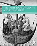 The Irish Book of Death and Flying Ships, , 1843810034