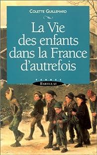 La vie des enfants dans la France d'autrefois par Colette Guillemard