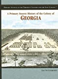 A Primary Source History of the Colony of Georgia (Primary Sources of the Thirteen Colonies and the Lost Colony)