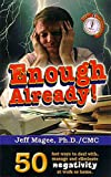 Enough Already! : The 50 Fastest Ways to Deal with, Manage and Eliminate Negativity at Work and Home, Magee, Jeffrey L., 0964124092