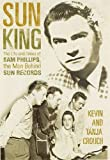 img - for Sun King: The Life and Times of Sam Phillips, The Man Behind Sun Records book / textbook / text book