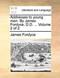 Addresses to Young Men by James Fordyce, D D, James Fordyce, 1170904386