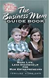 The Business Mom Guide Book, Terilee Harrison, 1932279369