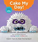 Cake My Day!: Easy, Eye-Popping Designs for Stunning, Fanciful, and Funny Cakes by Karen Tack (2015-03-24)