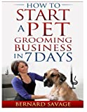 How to Start a Pet Grooming Business in 7 Days, B. Savage, 1497301505