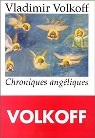 Chroniques angéliques par Vladimir Volkoff
