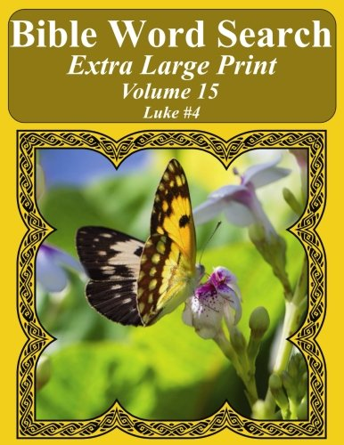 Download Bible Word Search Extra Large Print Volume 15: Luke #4 (Bible Word Search Puzzles For Adults Jumbo Print Butterfly Edition) pdf