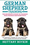German Shepherd Training: The Beginner's Guide to Training Your German Shepherd Puppy: Includes