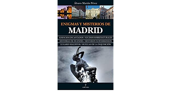Amazon.com: Enigmas y misterios de Madrid (Spanish Edition) eBook: Álvaro Martín Pérez: Kindle Store
