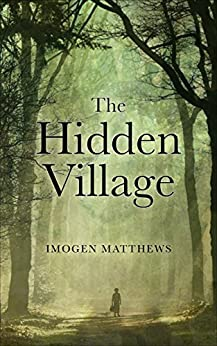 The Hidden Village: A Story of Survival in WW2 Holland by [Matthews, Imogen]