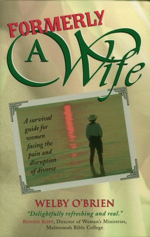 Formerly a Wife: A Survival Guide for Women Facing the Pain and Disruption of Divorce