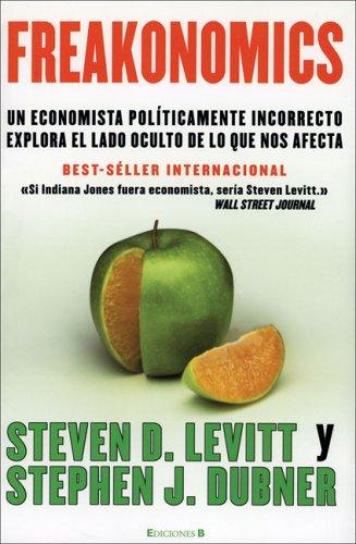 Freakonomics: Un economista politicamente incorrecto explora el lado oculta de lo que nos afecta pdf
