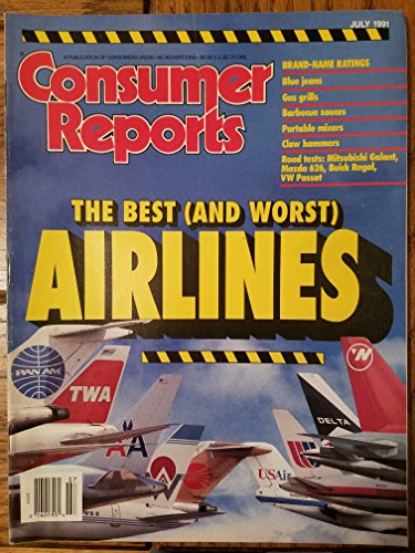 Consumer Reports July 1991 - The Best (and Worst) Airlines/ Brand-name Ratings: Blue Jeans, Gas Grills, Barbecue Sauces, Portable Mixers, Claw Hammers/ Road Tests: Mitsubishi Galant, Mazda - Barbecue Sauce Ratings