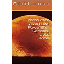 Introduction à Windows PowerShell Remoting avec Gabriel (French Edition)