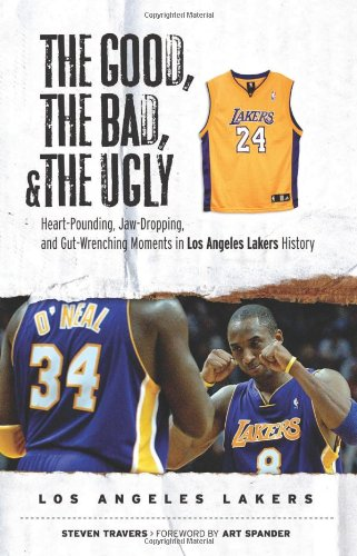 - The Good, the Bad, & the Ugly: Los Angeles Lakers: Heart-Pounding, Jaw-Dropping, and Gut-Wrenching Moments from Los Angeles Lakers History