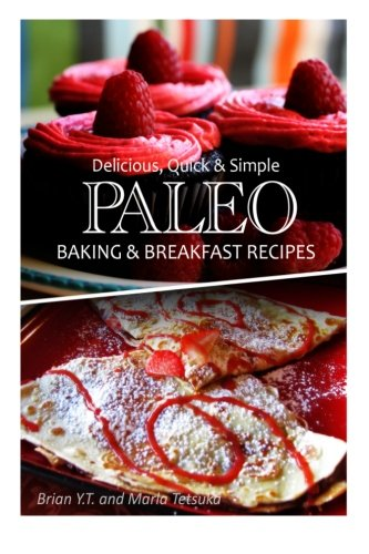 Delicious, Quick & Simple - Paleo Baking and Breakfast Recipes