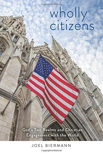 Read Online Wholly Citizens: God's Two Realms and Christian Engagement With the World ebook