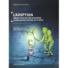 ADOPTION (L'). MIEUX VIVRE LES TROIS PREMIÈRES ANNÉES APRÈS L'ARRIVÉE DE L'ENFANT