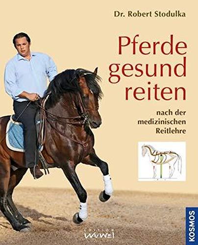 Pferde gesund reiten: nach der medizinischen Reitlehre