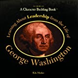 Learning about Leadership from the Life of George Washington, Kiki Mosher, 0823924211