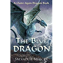 The Blue Dragon: A Claire-Agon Dragon Book (Dragon Series 1)