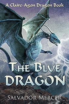The Blue Dragon: A Claire-Agon Dragon Book (Dragon Series 1) (English Edition) por [Mercer, Salvador]
