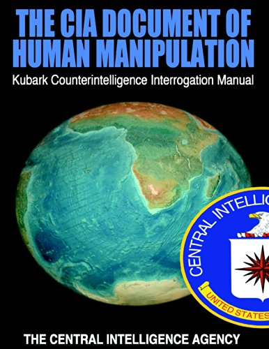 The CIA Document of Human Manipulation: Kubark Counterintelligence Interrogation Manual by [The Central Intelligence Agency]