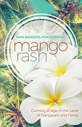 Mango Rash: Coming of Age in the Land of Frangipani and Fanta by [Pokerwinski, Nan Sanders]