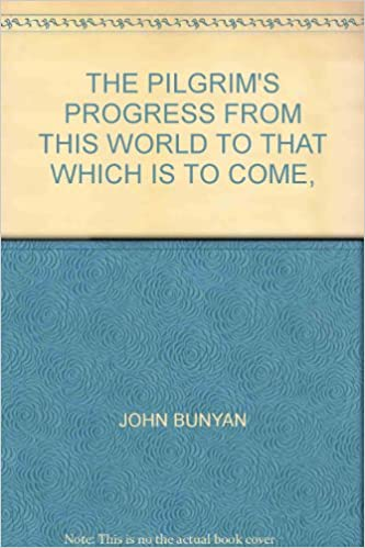 THE PILGRIM\'S PROGRESS FROM THIS WORLD TO THAT WHICH IS TO COME,