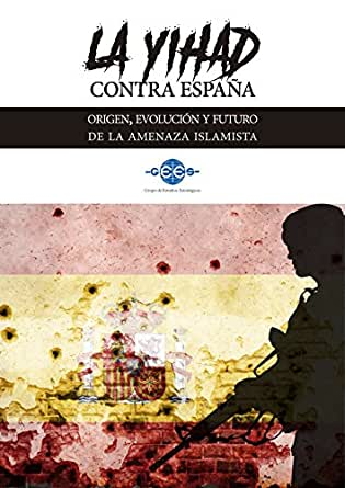 La Yihad contra España: Origen, evolución y futuro de la amenaza islamista eBook: GEES, Grupo de Estudios Estratégicos: Amazon.es: Tienda Kindle