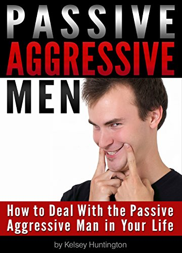 Dealing with a passive aggressive man