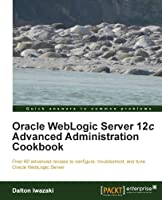Oracle WebLogic Server 12c Advanced Administration Cookbook Front Cover